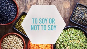 What's the Truth About Soy? Is Soy Bad for You?