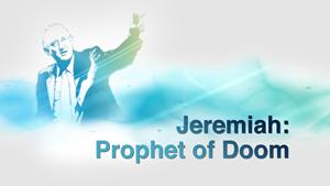 Prophet Jeremiah: Message of Doom