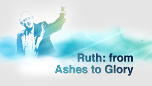 The Story of Ruth: From Ashes to Glory