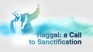 Haggai: A Call to Sanctification