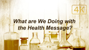 What Are We Doing with the Adventist Health Message?