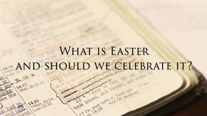 Should Christians Celebrate Easter?