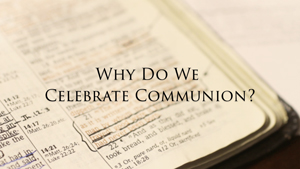Why is Communion Important?