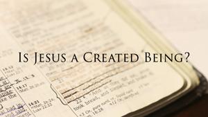 Did God Create Jesus?