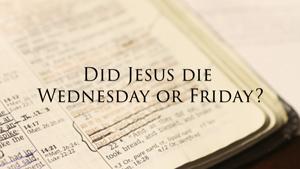 What Day Did Jesus Die?
